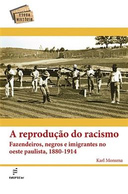A reprodução do racismo: fazendeiros, negros e imigrantes no oeste paulista, 1880-1914