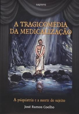 A tragicomédia da medicalização: a psiquiatria e a morte do sujeito