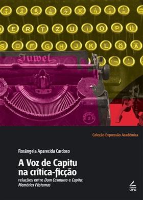 A voz de Capitu na crítica-ficção: relações entre Dom Casmurro e Capitu: memórias póstumas