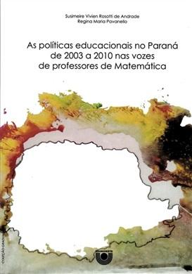 As políticas educacionais no Paraná de 2003 a 2010 nas vozes de professores de Matemática