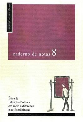 Caderno de Notas 8: Ética e Filosofia Política em meio à diferença e ao Escrileituras