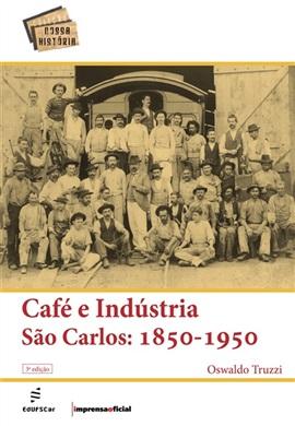 CAFE E INDUSTRIA SAO CARLOS: 1850 -1950- 3 ED.