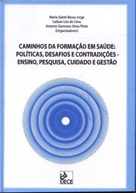 Caminhos da formação em saúde: políticas, desafios e contradições - ensino, pesquisa, cuidado e gestão