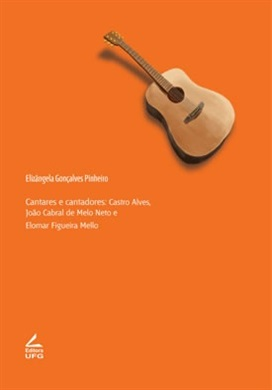 Cantares e cantadores: Castro Alves, João Cabral de Melo Neto e Elomar Figueira Mello