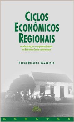 Ciclos econômicos regionais: modernização e empobrecimento no Extremo Oeste catarinense