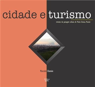 CIDADE E TURISMO: retratos da paisagem urbana de Ponta Grossa, Paraná