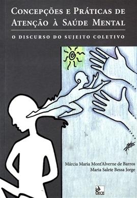 Concepções e práticas de atenção à saúde mental: o discurso do sujeito coletivo