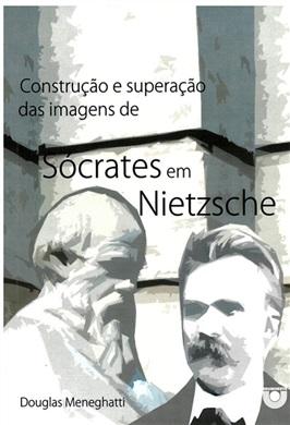 Construção e superação das imagens de Sócrates em Nietzsche