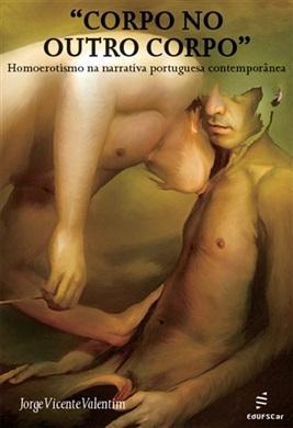 Corpo no outro corpo: Homoerotismo na narrativa portuguesa contemporânea