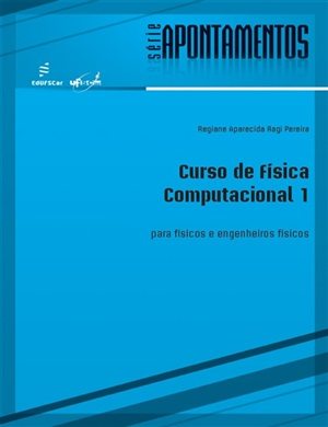 Curso de física computacional 1: para físicos e engenheiros físicos