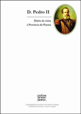 D. PEDRO II: Diário de uma visita à Província do Paraná
