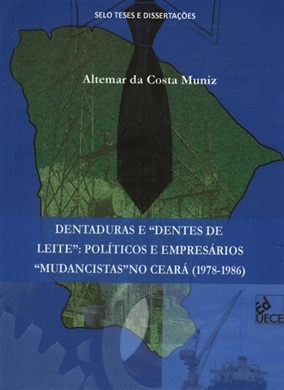 """Dentaduras e """"dentes de leite"""": políticos e Empresários """"mudancistas"""" no Ceará (1978-1986)"""