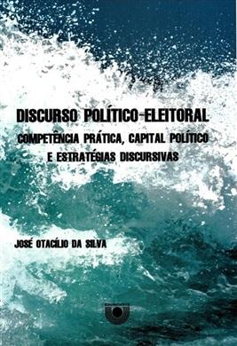 Discurso político-eleitoral: competência prática, capital político e estratégias discursivas