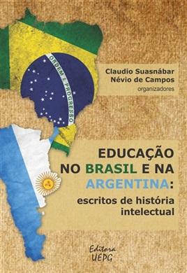 EDUCAÇÃO NO BRASIL E NA ARGENTINA: escritos de história intelectual