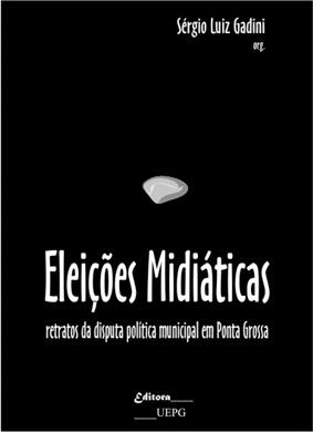 ELEIÇÕES MIDIÁTICAS: retratos da disputa municipal em Ponta Grossa