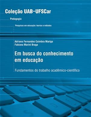 Em busca do conhecimento em educação: fundamentos do trabalho acadêmico-científico