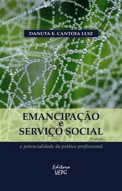 EMANCIPAÇÃO E SERVIÇO SOCIAL: a potencialidade da prática profissional - 2.ed.