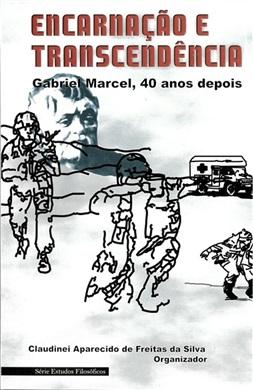 Encarnação e transcendência: Gabriel Marcel, 40 anos depois