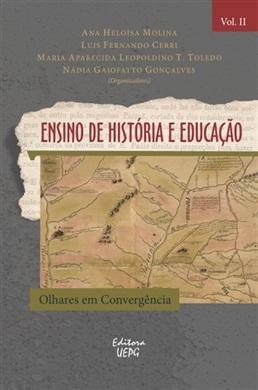 ENSINO DE HISTÓRIA E EDUCAÇÃO: olhares em convergência Vol. II