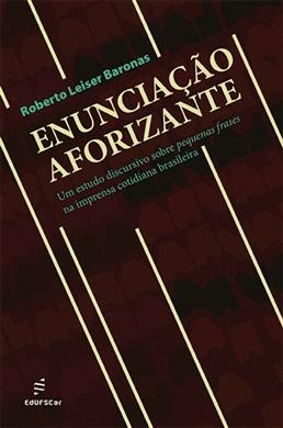 Enunciação aforizante: um estudo discursivo sobre pequenas frases na imprensa cotidiana brasileira