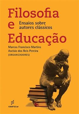 Filosofia e educação: ensaios sobre autores clássicos