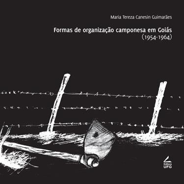 Formas de organização camponesa em Goiás (1954-1964) (2ª ed.)