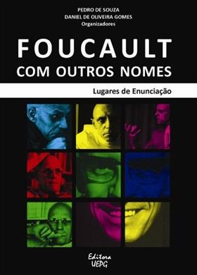 FOUCAULT COM OUTROS NOMES: lugares de enunciação 1.ed.