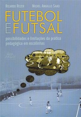 Futebol e Futsal: possibilidades e limitações da prática pedagógica em escolinhas