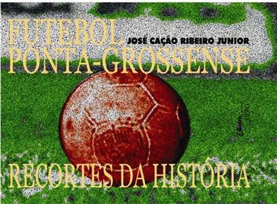 FUTEBOL PONTA-GROSSENSE: recortes da história