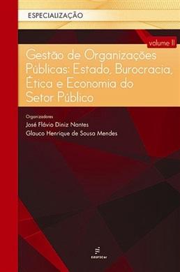 Gestão de organizações públicas: estado, burocracia, ética e economia do setor público - Volume 2