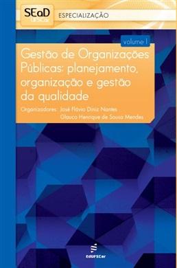 Gestão de Organizações Públicas: planejamento, organização e gestão da qualidade – Volume 1