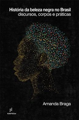 História da beleza negra no Brasil: discursos, corpos e práticas