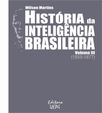 HISTÓRIA DA INTELIGÊNCIA BRASILEIRA - Volume III (1855-1877)