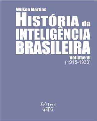 HISTÓRIA DA INTELIGÊNCIA BRASILEIRA - Volume VI (1915-1933)