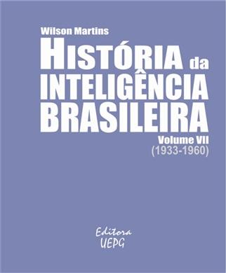 HISTÓRIA DA INTELIGÊNCIA BRASILEIRA - Volume VII (1933-1960)