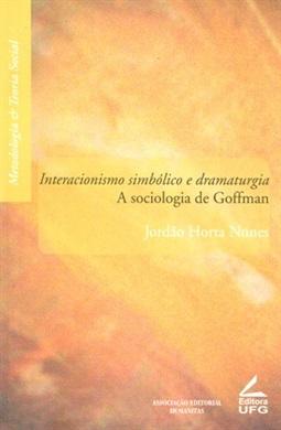 Interacionismo simbólico e dramaturgia: a sociologia de Goffman