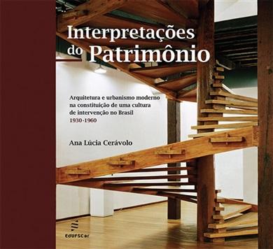 Interpretações do patrimônio - Arquitetura e urbanismo moderno na constituição  de uma cultura de intervenção no Brasil