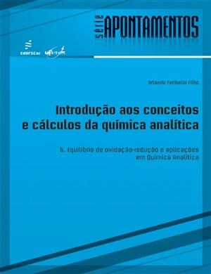Introdução aos conceitos e cálculos da química analítica 5. Equilíbrio de oxidação-redução e aplicações em Química Analítica