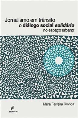 Jornalismo em trânsito: o diálogo social solidário no espaço urbano