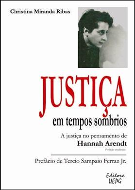 JUSTIÇA EM TEMPOS SOMBRIOS: a justiça no pensamento de Hannah Arendt - 1.ed. atualizada