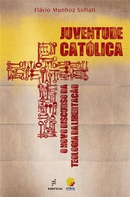 Juventude Católica: o novo discurso da Teologia da Libertação