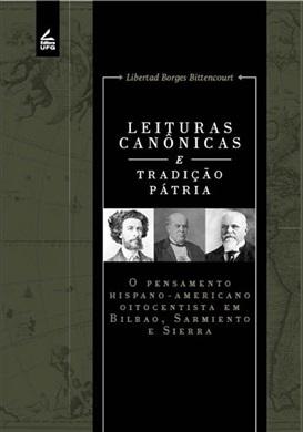Leituras canônicas e tradição pátria: o pensamento hispano-americano oitocentista em Bilbao, Sarmiento e Sierra