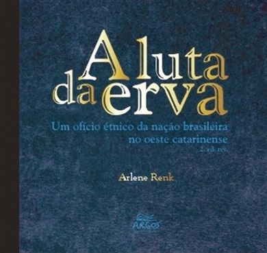 Luta da erva : um ofício étnico da nação brasileira no oeste catarinense, A