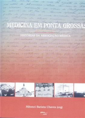 MEDICINA EM PONTA GROSSA: histórias da Associação Médica - V. I