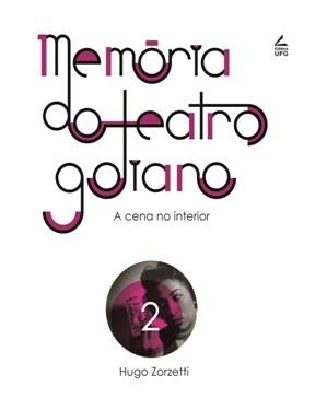 Memória do teatro goiano: a cena no interior - volume 2.