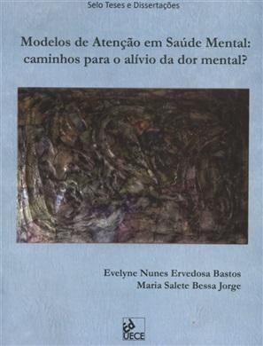 Modelos de atenção em saúde mental: caminhos para o alívio da dor mental?