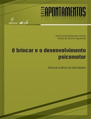 O brincar e o desenvolvimento psicomotor: manual prático de atividades