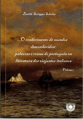 O conhecimento de mundos desconhecidos: palavras e coisas do português na literatura dos viajantes italianos. Volumes I e II
