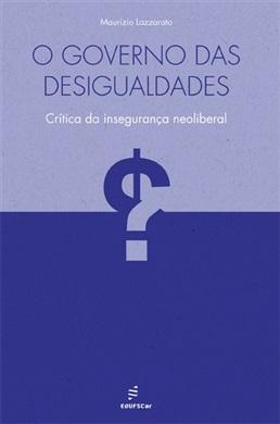 O governo das desigualdades: crítica da insegurança neoliberal