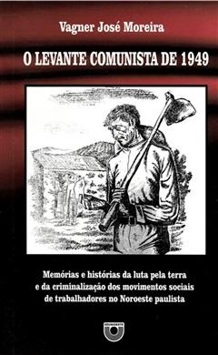 O levante comunista de 1949: memórias e histórias da luta pela terra e da criminalização dos movimentos sociais de trabalhadores no Noroeste paulista